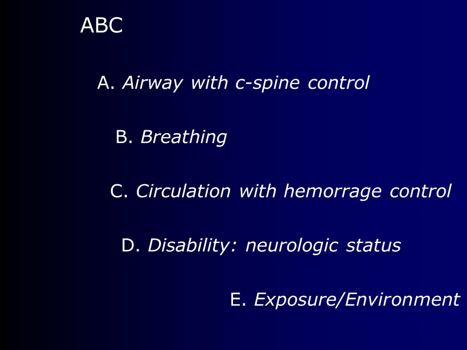 ABC A. Airway with c-spine control B. Breathing