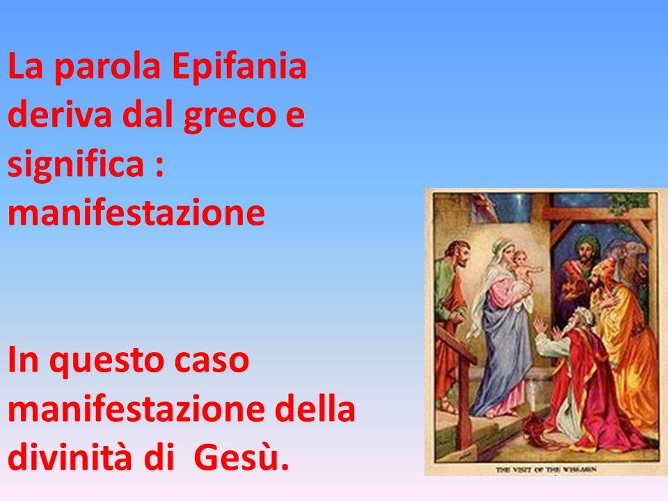 La parola Epifania deriva dal greco e significa :