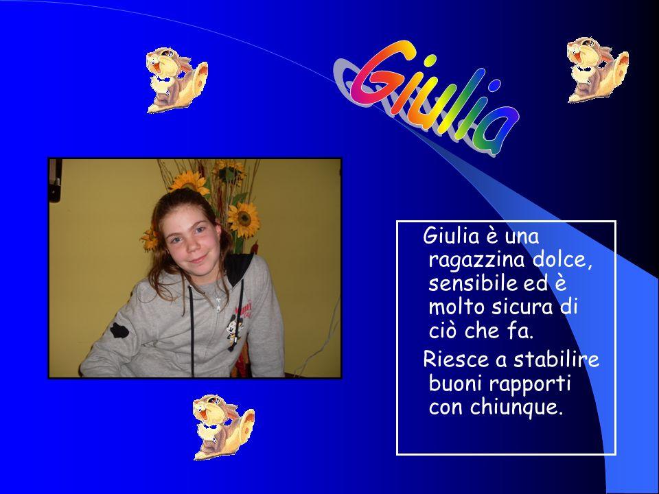 Giulia Giulia è una ragazzina dolce, sensibile ed è molto sicura di ciò che fa.