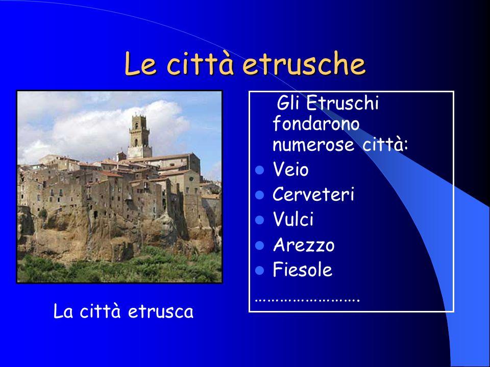 Le città etrusche Gli Etruschi fondarono numerose città: Veio