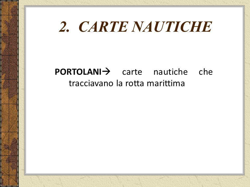 2. CARTE NAUTICHE Portolani carte nautiche che tracciavano la rotta marittima