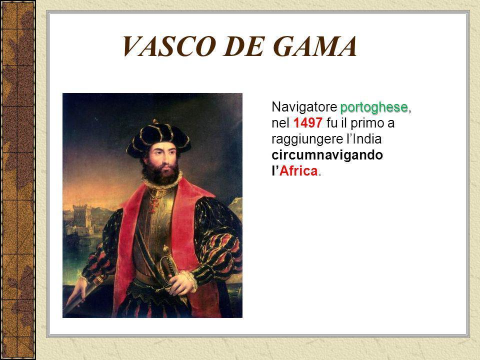 VASCO DE GAMA Navigatore portoghese, nel 1497 fu il primo a raggiungere l'India circumnavigando l'Africa.