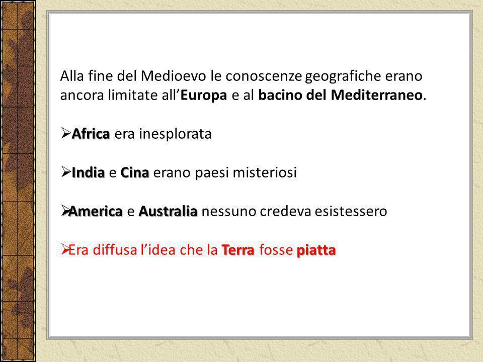Alla fine del Medioevo le conoscenze geografiche erano ancora limitate all'Europa e al bacino del Mediterraneo.