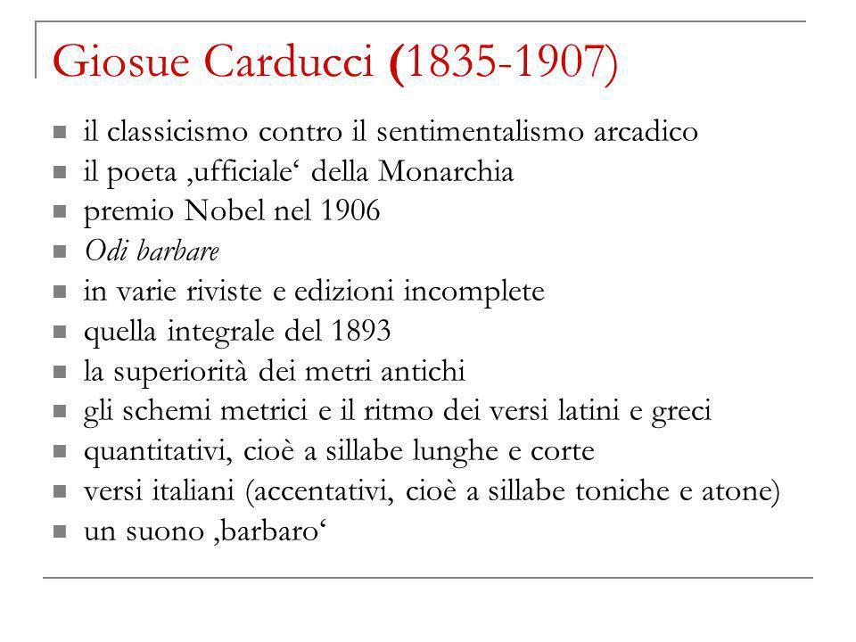 Giosue Carducci (1835-1907) il classicismo contro il sentimentalismo arcadico. il poeta 'ufficiale' della Monarchia.