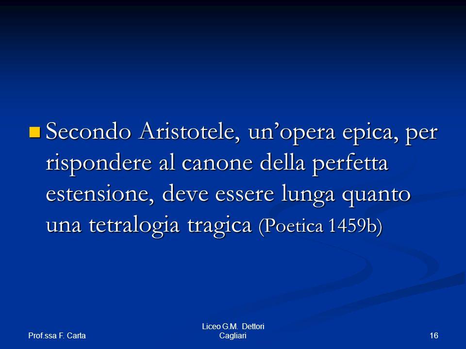 Secondo Aristotele, un'opera epica, per rispondere al canone della perfetta estensione, deve essere lunga quanto una tetralogia tragica (Poetica 1459b)