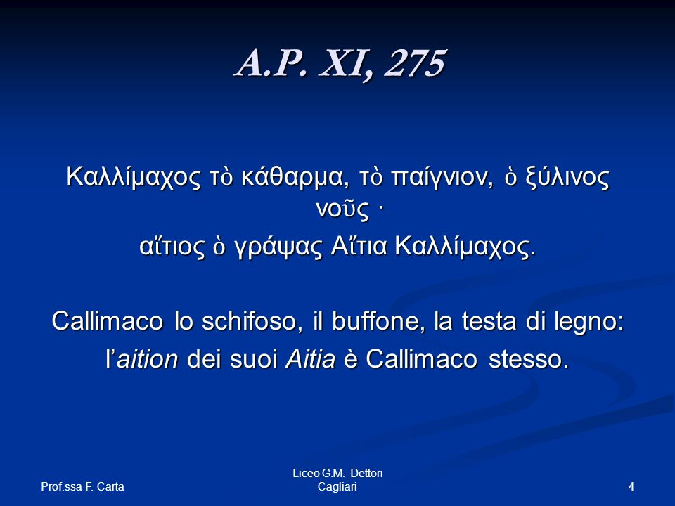 A.P. XI, 275 Καλλίμαχος τὸ κάθαρμα, τὸ παίγνιον, ὁ ξύλινος νοῦς ·