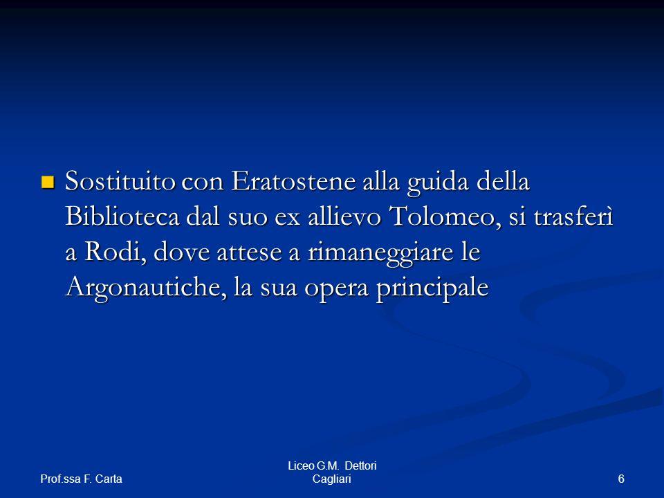 Sostituito con Eratostene alla guida della Biblioteca dal suo ex allievo Tolomeo, si trasferì a Rodi, dove attese a rimaneggiare le Argonautiche, la sua opera principale