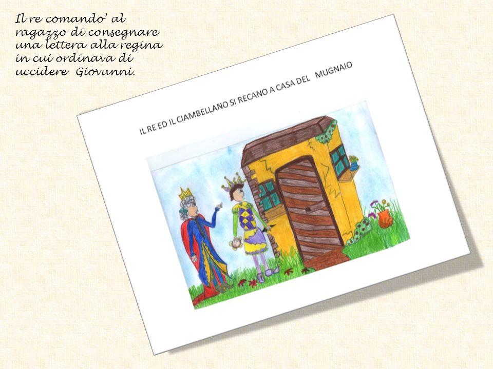 Il re comando' al ragazzo di consegnare una lettera alla regina in cui ordinava di uccidere Giovanni.