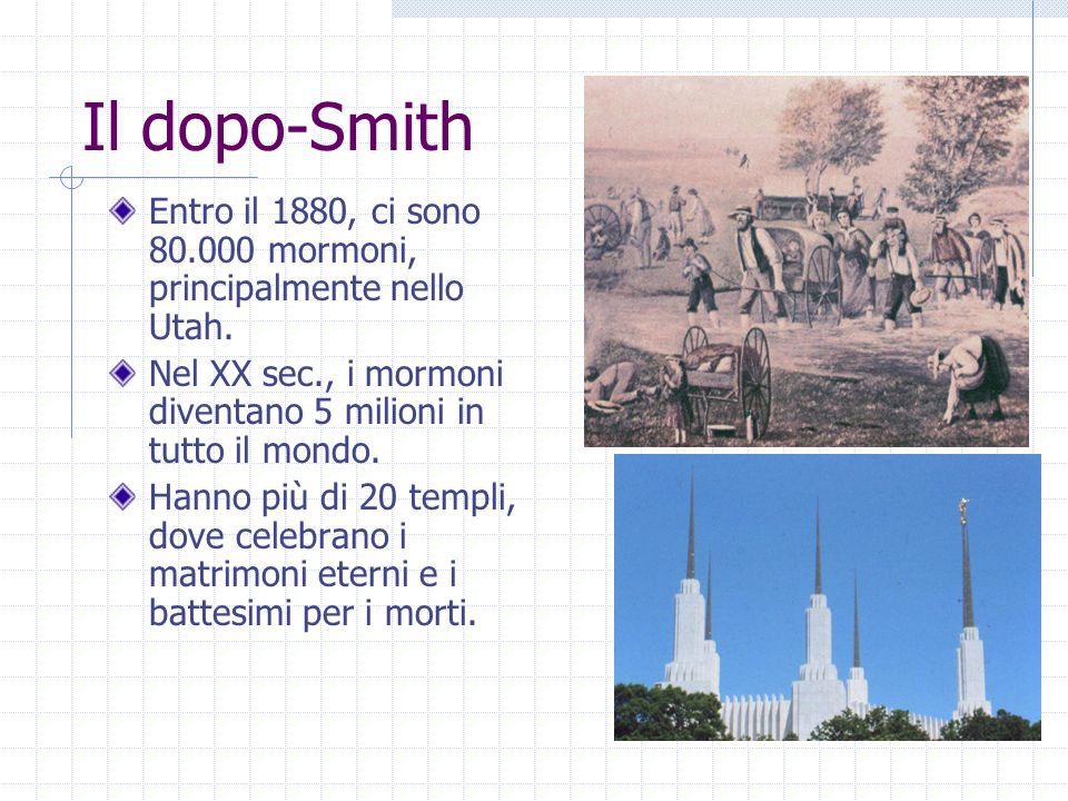 Il dopo-Smith Entro il 1880, ci sono 80.000 mormoni, principalmente nello Utah. Nel XX sec., i mormoni diventano 5 milioni in tutto il mondo.