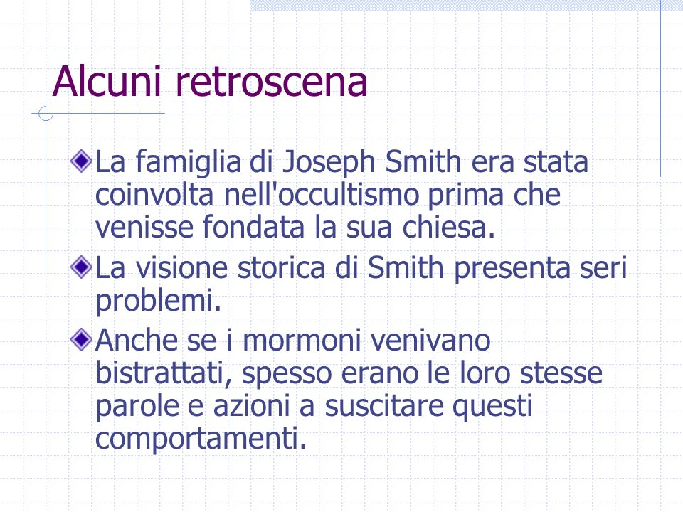 Alcuni retroscena La famiglia di Joseph Smith era stata coinvolta nell occultismo prima che venisse fondata la sua chiesa.