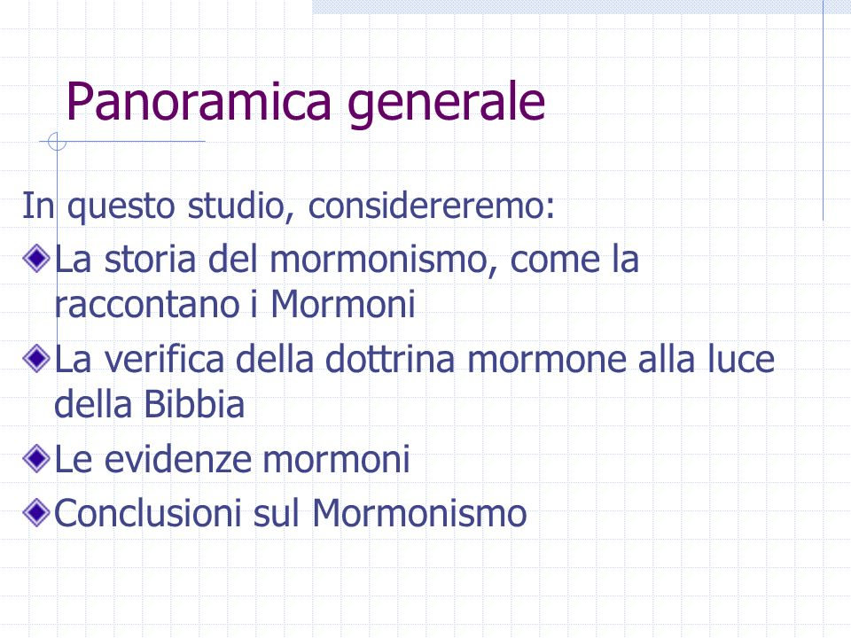 Panoramica generale In questo studio, considereremo: La storia del mormonismo, come la raccontano i Mormoni.