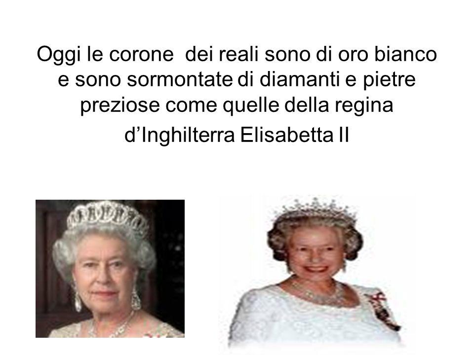 Oggi le corone dei reali sono di oro bianco e sono sormontate di diamanti e pietre preziose come quelle della regina d'Inghilterra Elisabetta II