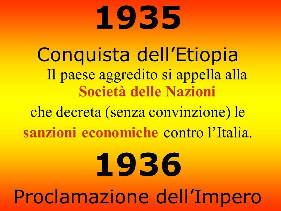 1935 Conquista dell'Etiopia Il paese aggredito si appella alla Società delle Nazioni. che decreta (senza convinzione) le.