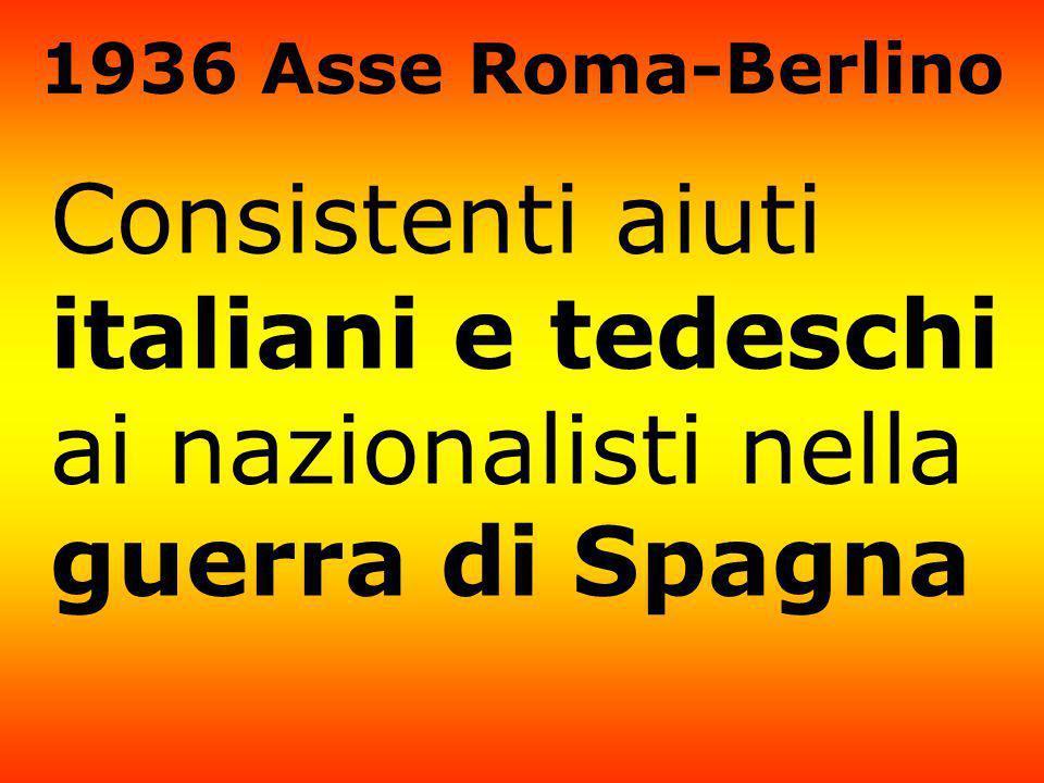 1936 Asse Roma-Berlino Consistenti aiuti italiani e tedeschi ai nazionalisti nella guerra di Spagna