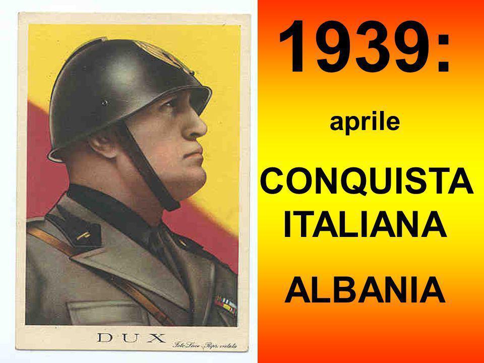 1939: aprile CONQUISTA ITALIANA ALBANIA