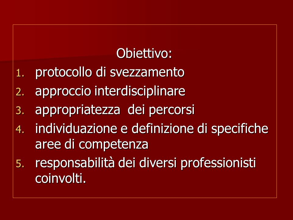 Obiettivo: protocollo di svezzamento. approccio interdisciplinare. appropriatezza dei percorsi.
