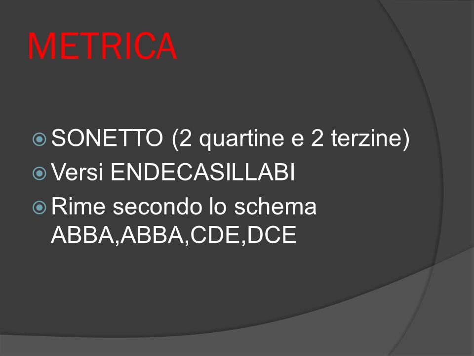 METRICA SONETTO (2 quartine e 2 terzine) Versi ENDECASILLABI
