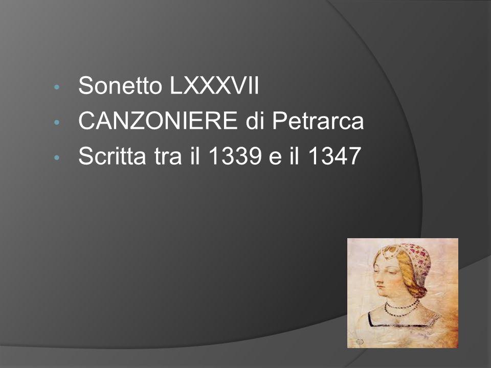 Sonetto LXXXVII CANZONIERE di Petrarca Scritta tra il 1339 e il 1347