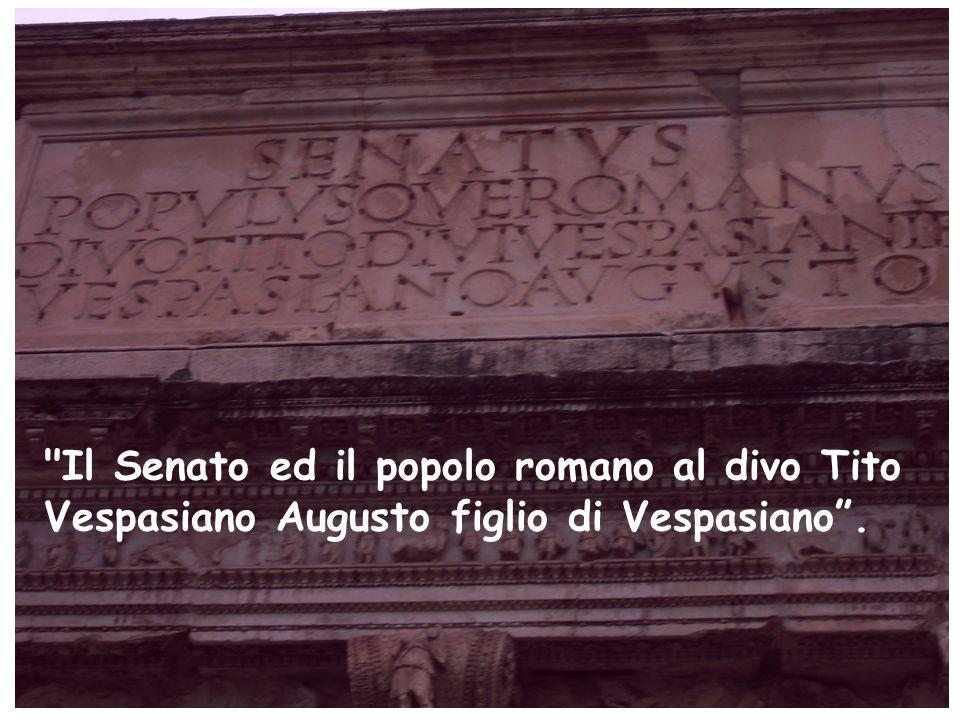 Il Senato ed il popolo romano al divo Tito Vespasiano Augusto figlio di Vespasiano .