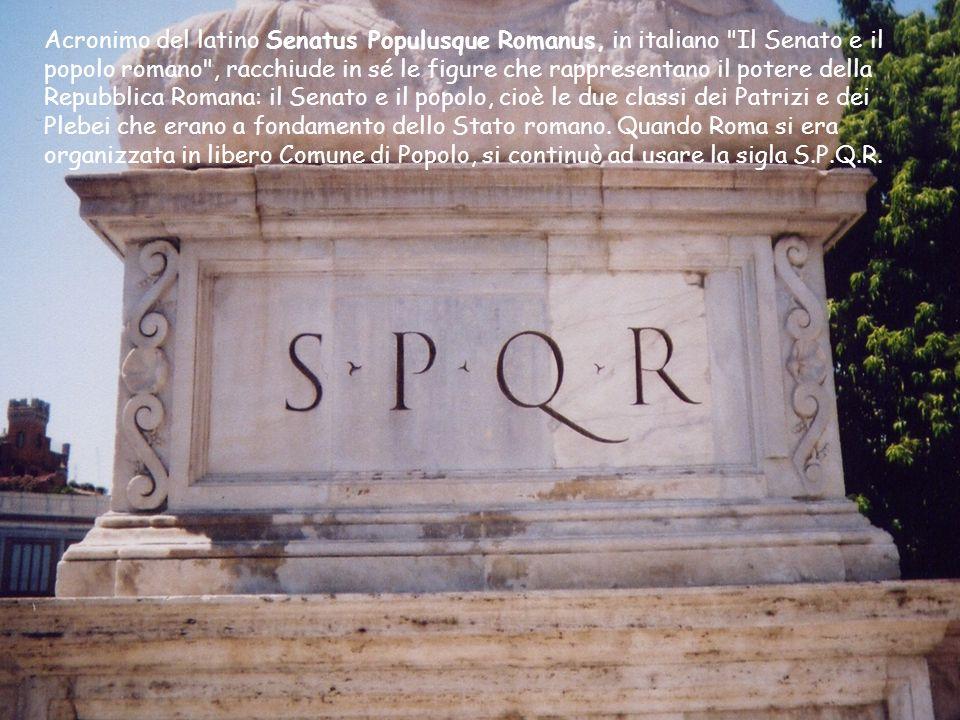 Acronimo del latino Senatus Populusque Romanus, in italiano Il Senato e il popolo romano , racchiude in sé le figure che rappresentano il potere della Repubblica Romana: il Senato e il popolo, cioè le due classi dei Patrizi e dei Plebei che erano a fondamento dello Stato romano.