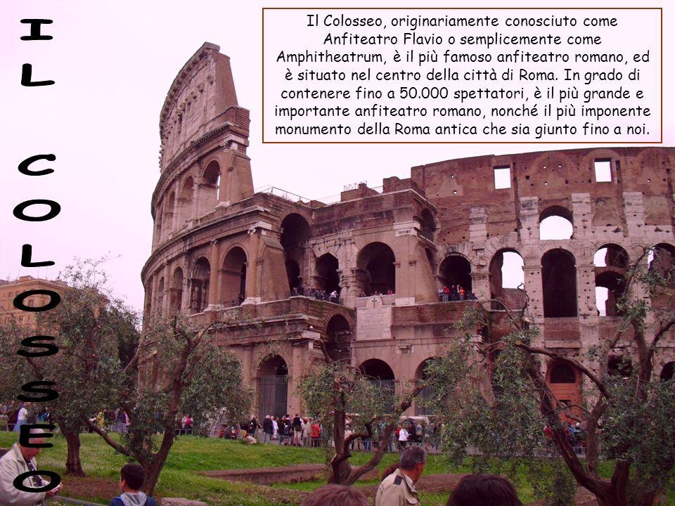 Il Colosseo, originariamente conosciuto come Anfiteatro Flavio o semplicemente come Amphitheatrum, è il più famoso anfiteatro romano, ed è situato nel centro della città di Roma. In grado di contenere fino a 50.000 spettatori, è il più grande e importante anfiteatro romano, nonché il più imponente monumento della Roma antica che sia giunto fino a noi.