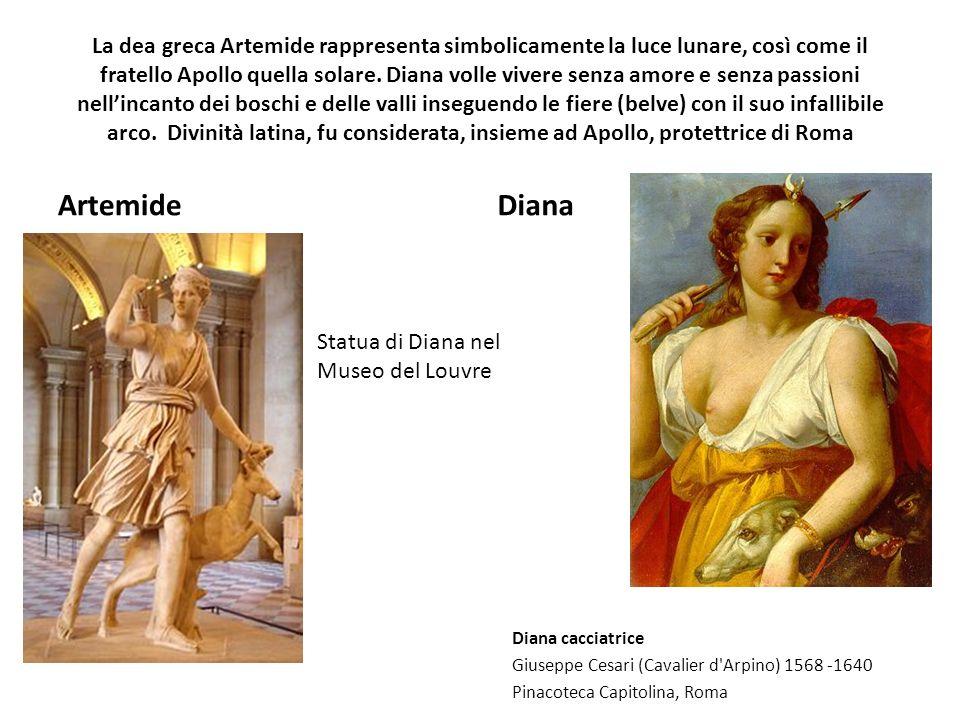 La dea greca Artemide rappresenta simbolicamente la luce lunare, così come il fratello Apollo quella solare. Diana volle vivere senza amore e senza passioni nell'incanto dei boschi e delle valli inseguendo le fiere (belve) con il suo infallibile arco. Divinità latina, fu considerata, insieme ad Apollo, protettrice di Roma