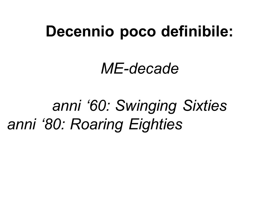 Decennio poco definibile: ME-decade anni '60: Swinging Sixties anni '80: Roaring Eighties