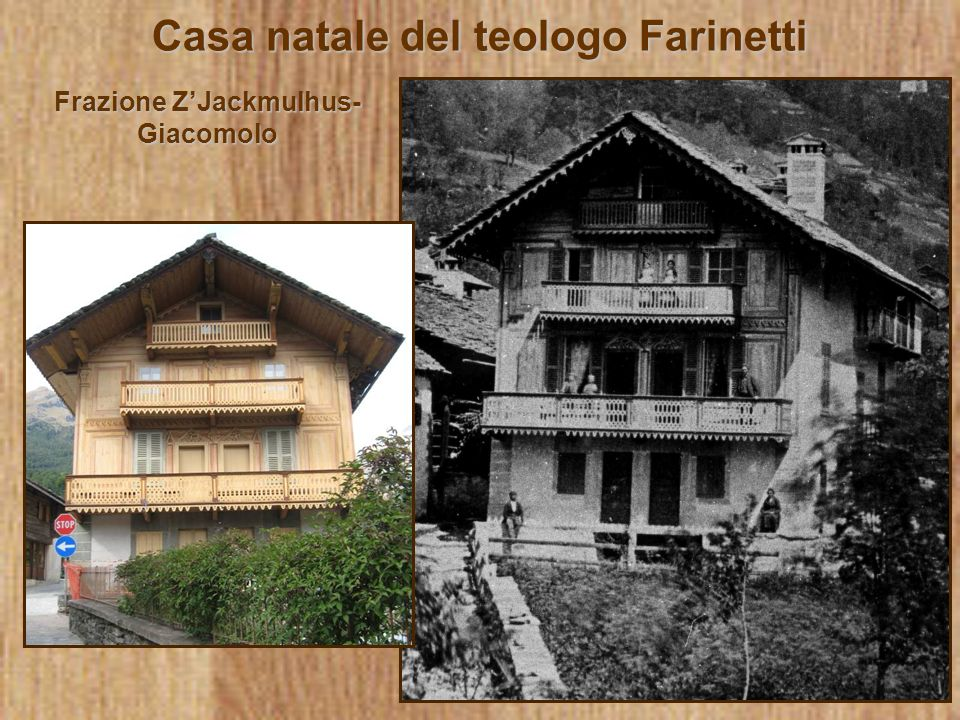 Casa natale del teologo Farinetti Frazione Z'Jackmulhus- Giacomolo