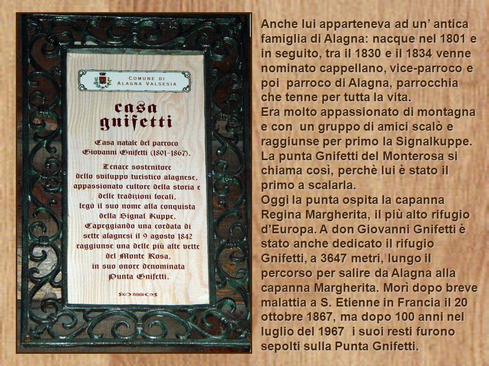 Anche lui apparteneva ad un' antica famiglia di Alagna: nacque nel 1801 e in seguito, tra il 1830 e il 1834 venne nominato cappellano, vice-parroco e poi parroco di Alagna, parrocchia che tenne per tutta la vita.