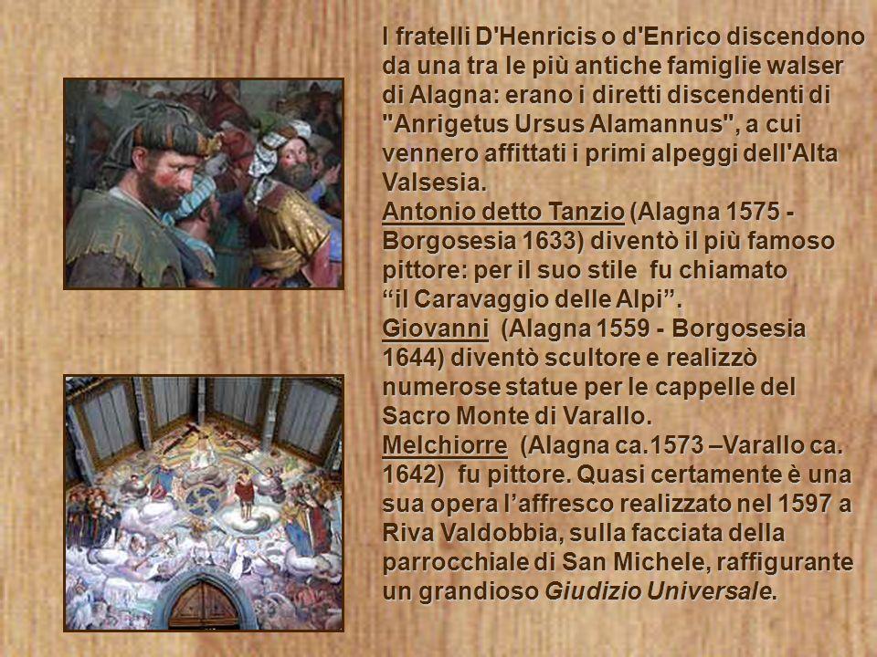 I fratelli D Henricis o d Enrico discendono da una tra le più antiche famiglie walser di Alagna: erano i diretti discendenti di Anrigetus Ursus Alamannus , a cui vennero affittati i primi alpeggi dell Alta Valsesia.