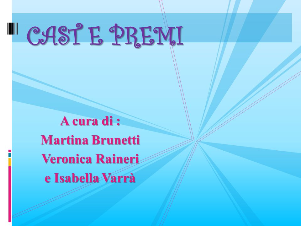 CAST E PREMI A cura di : Martina Brunetti Veronica Raineri