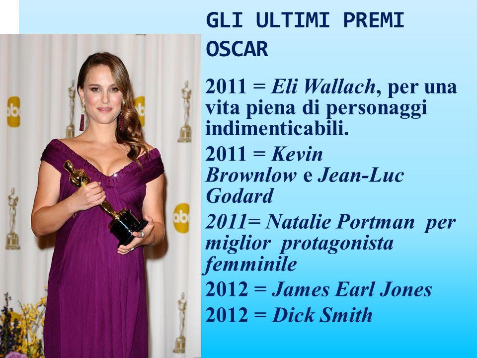 GLI ULTIMI PREMI OSCAR2011 = Eli Wallach, per una vita piena di personaggi indimenticabili. 2011 = Kevin Brownlow e Jean-Luc Godard.