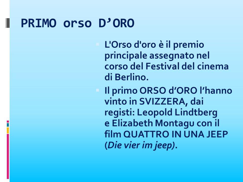 PRIMO orso D'OROL Orso d oro è il premio principale assegnato nel corso del Festival del cinema di Berlino.