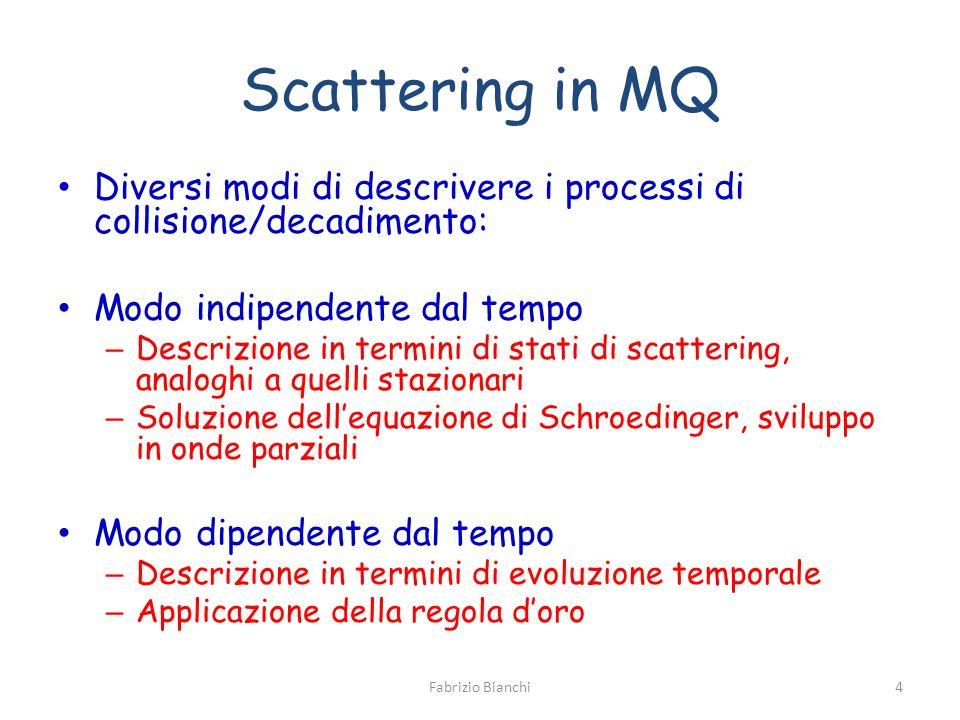 Scattering in MQ Diversi modi di descrivere i processi di collisione/decadimento: Modo indipendente dal tempo.