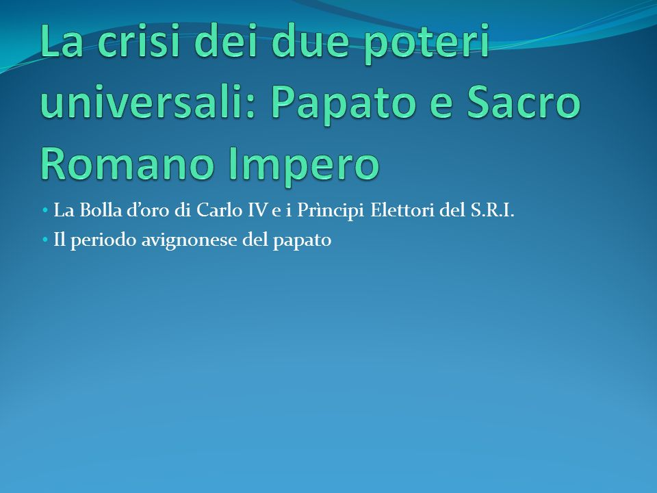 La crisi dei due poteri universali: Papato e Sacro Romano Impero