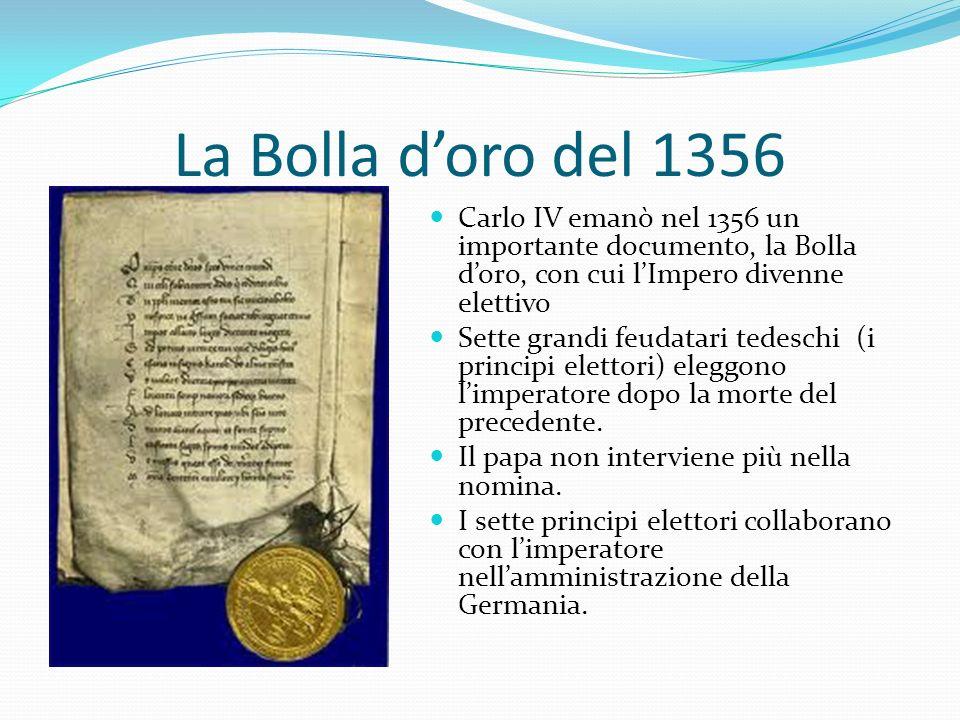 La Bolla d'oro del 1356 Carlo IV emanò nel 1356 un importante documento, la Bolla d'oro, con cui l'Impero divenne elettivo.