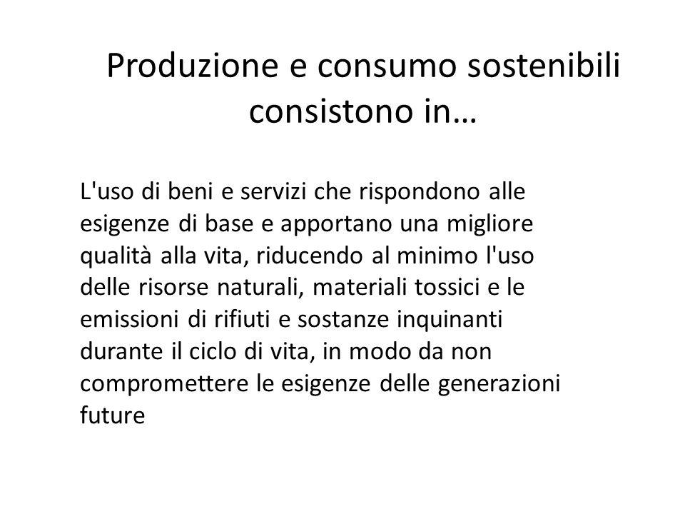 Produzione e consumo sostenibili consistono in…