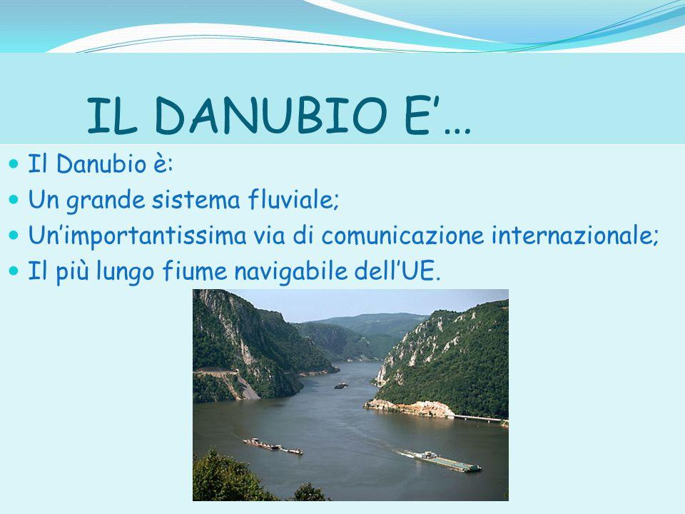 IL DANUBIO E'… Il Danubio è: Un grande sistema fluviale;