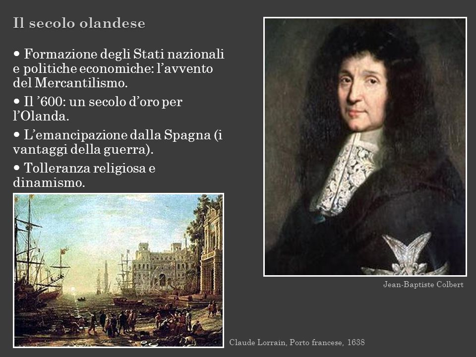 Il secolo olandese  Formazione degli Stati nazionali e politiche economiche: l'avvento del Mercantilismo.