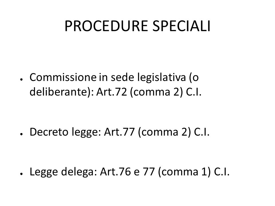 PROCEDURE SPECIALI Commissione in sede legislativa (o deliberante): Art.72 (comma 2) C.I. Decreto legge: Art.77 (comma 2) C.I.