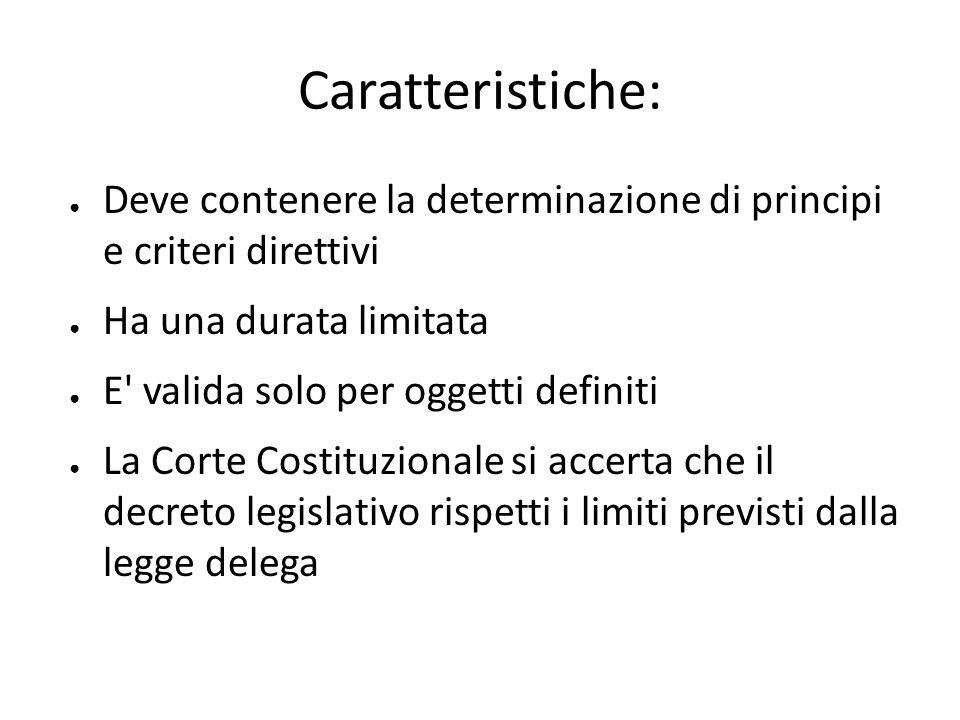 Caratteristiche: Deve contenere la determinazione di principi e criteri direttivi. Ha una durata limitata.
