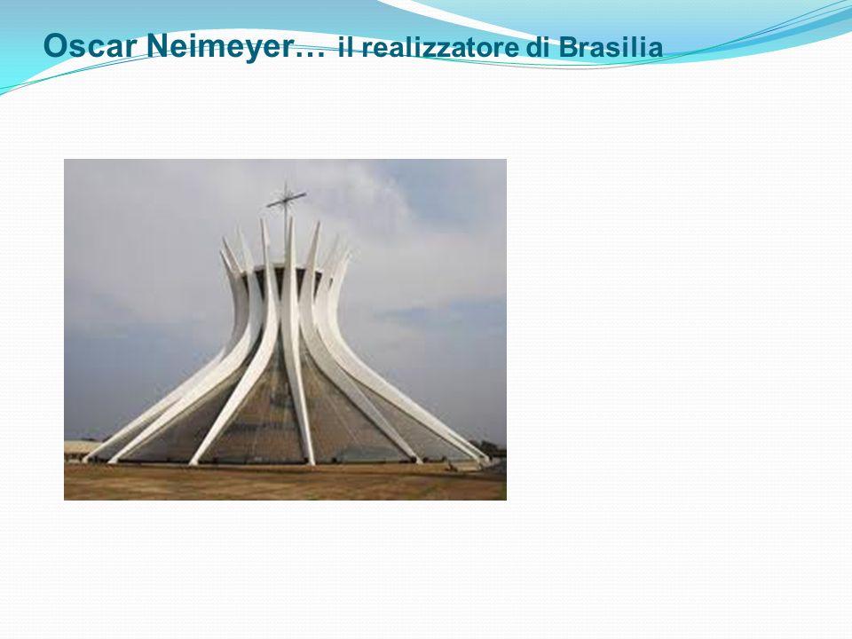 Oscar Neimeyer… il realizzatore di Brasilia