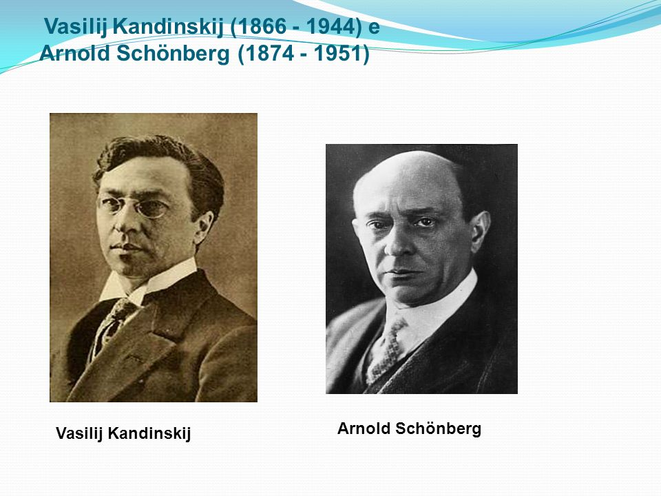 Vasilij Kandinskij (1866 - 1944) e Arnold Schönberg (1874 - 1951)