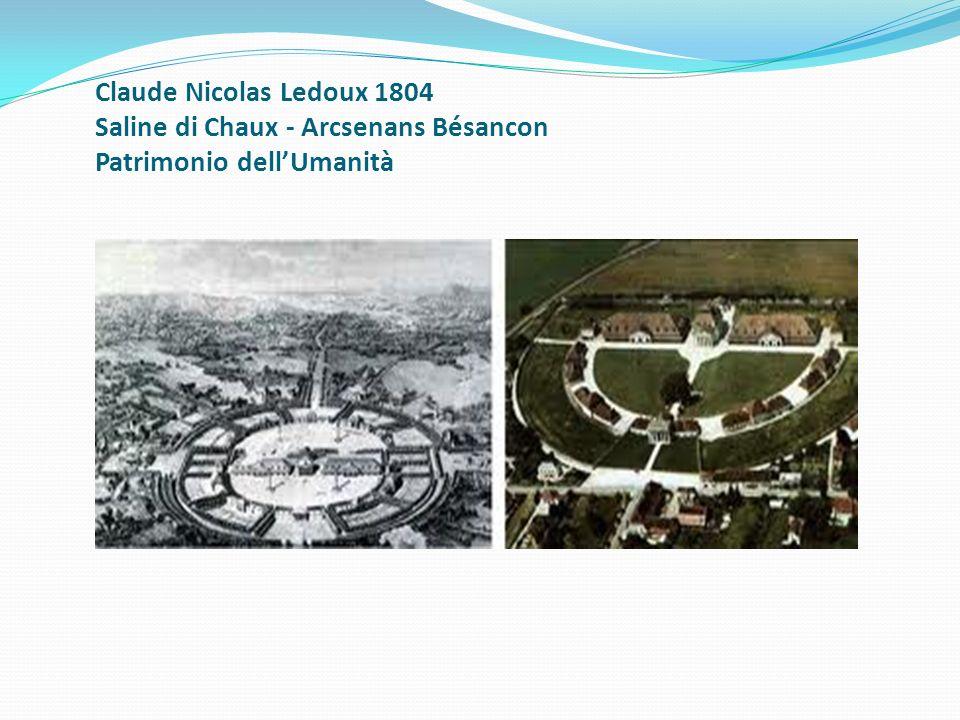 Claude Nicolas Ledoux 1804 Saline di Chaux - Arcsenans Bésancon Patrimonio dell'Umanità