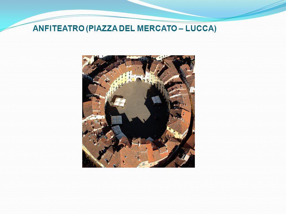 ANFITEATRO (PIAZZA DEL MERCATO – LUCCA)