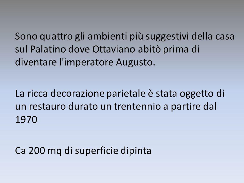Sono quattro gli ambienti più suggestivi della casa sul Palatino dove Ottaviano abitò prima di diventare l imperatore Augusto.