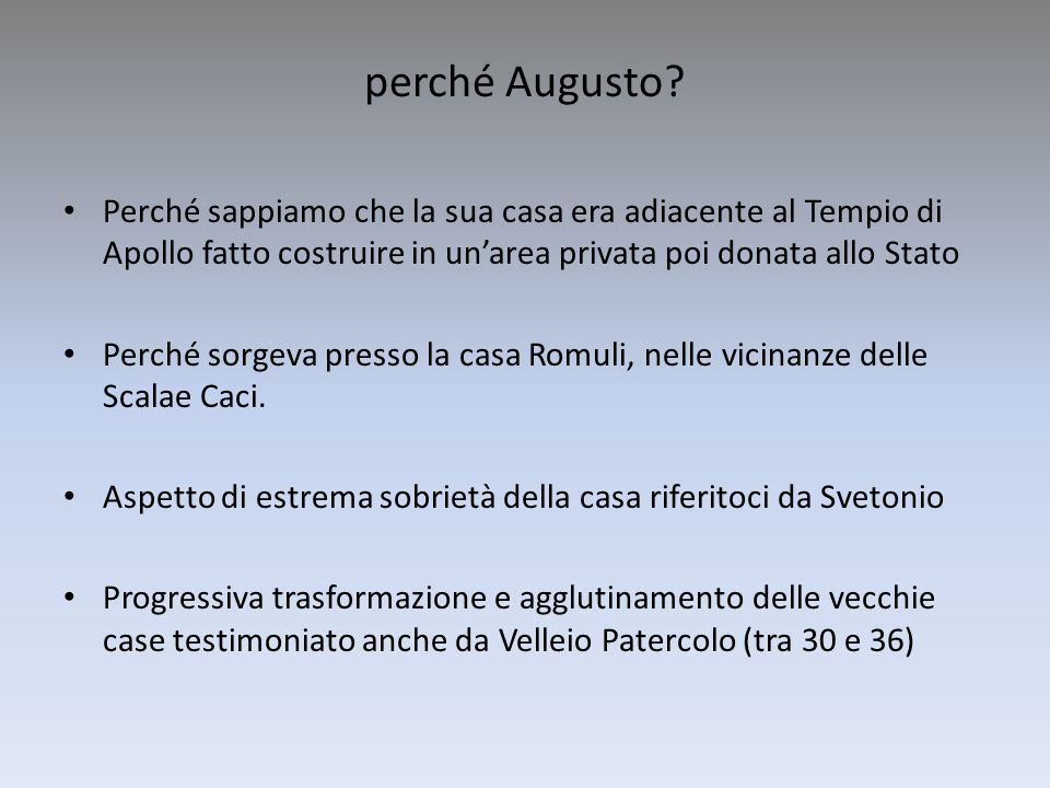 perché Augusto Perché sappiamo che la sua casa era adiacente al Tempio di Apollo fatto costruire in un'area privata poi donata allo Stato.