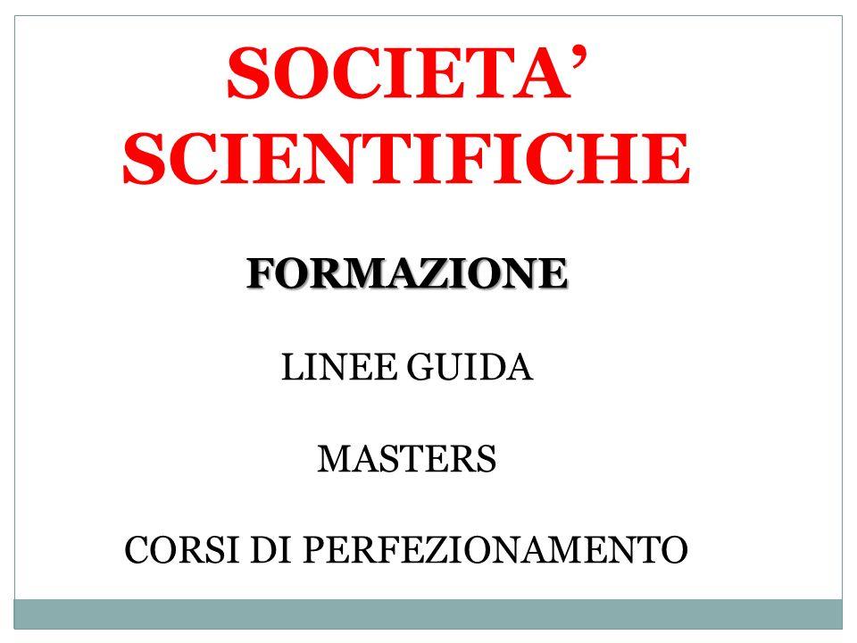 SOCIETA' SCIENTIFICHE FORMAZIONE LINEE GUIDA MASTERS CORSI DI PERFEZIONAMENTO