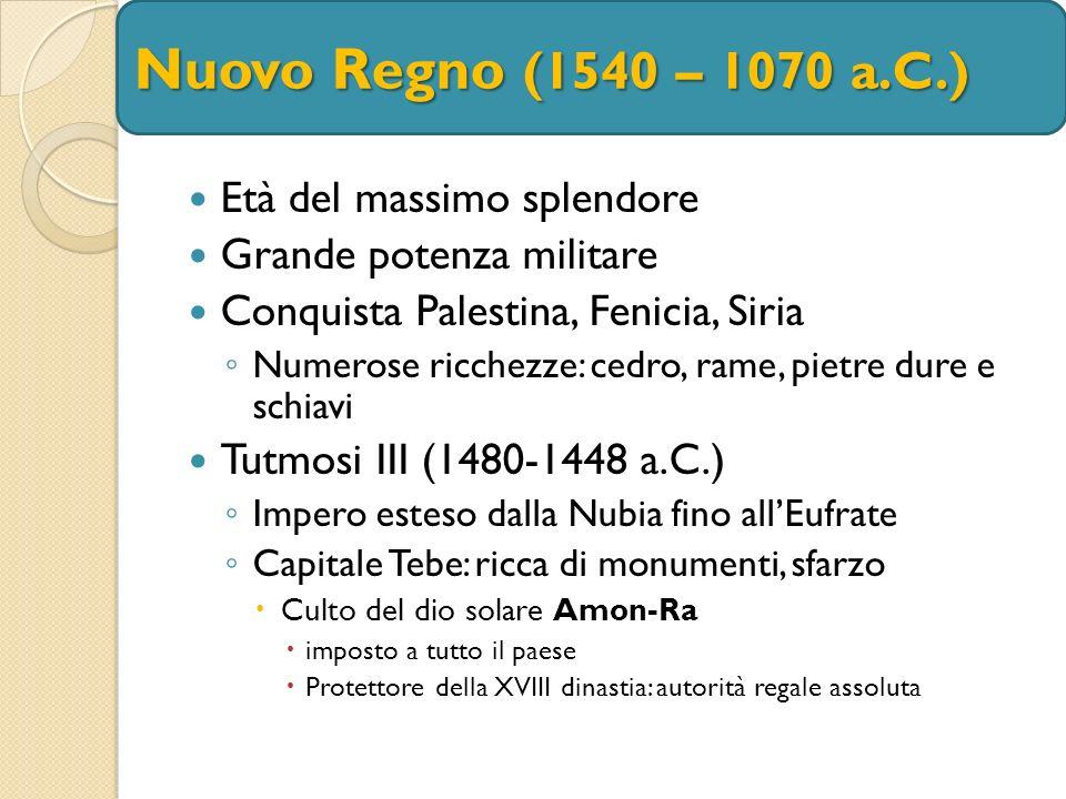 Nuovo Regno (1540 – 1070 a.C.) Età del massimo splendore
