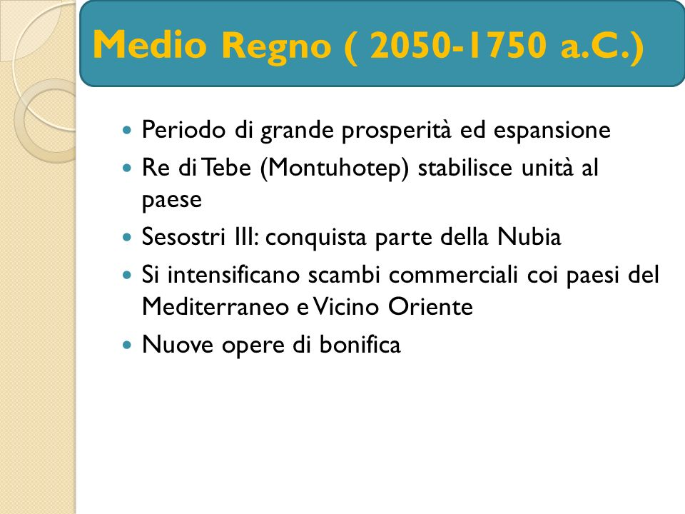 Medio Regno ( 2050-1750 a.C.) Periodo di grande prosperità ed espansione. Re di Tebe (Montuhotep) stabilisce unità al paese.
